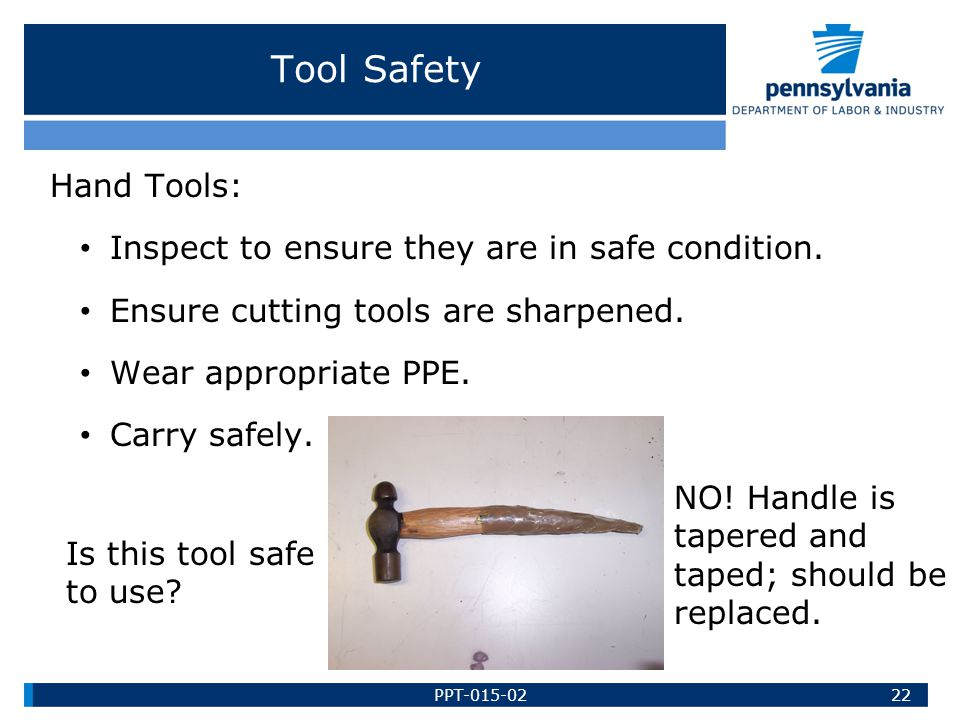 Tool Safety Hand Tools: Inspect to ensure they are in safe condition.
