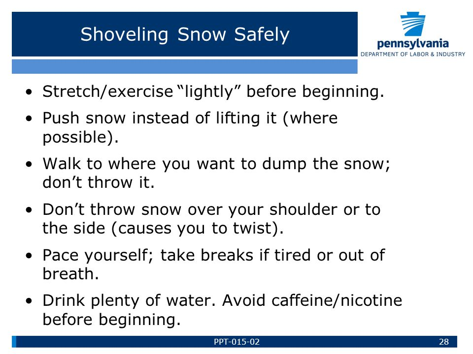Shoveling Snow Safely Stretch/exercise lightly before beginning.