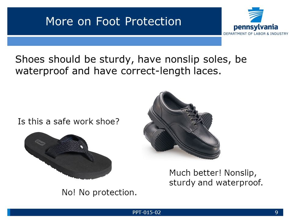 More on Foot Protection Shoes should be sturdy, have nonslip soles, be waterproof and have correct-length laces.