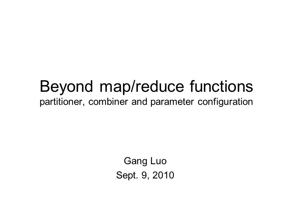 Beyond map/reduce functions partitioner, combiner and parameter configuration Gang Luo Sept.
