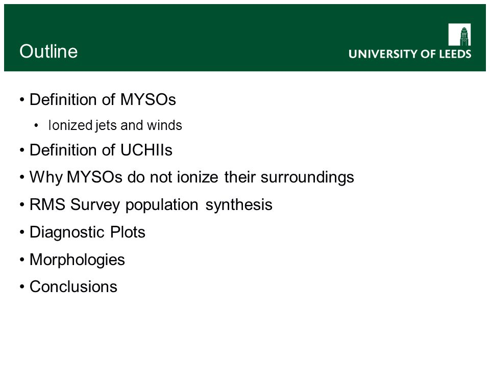 Outline Definition of MYSOs Ionized jets and winds Definition of UCHIIs Why MYSOs do not ionize their surroundings RMS Survey population synthesis Diagnostic Plots Morphologies Conclusions