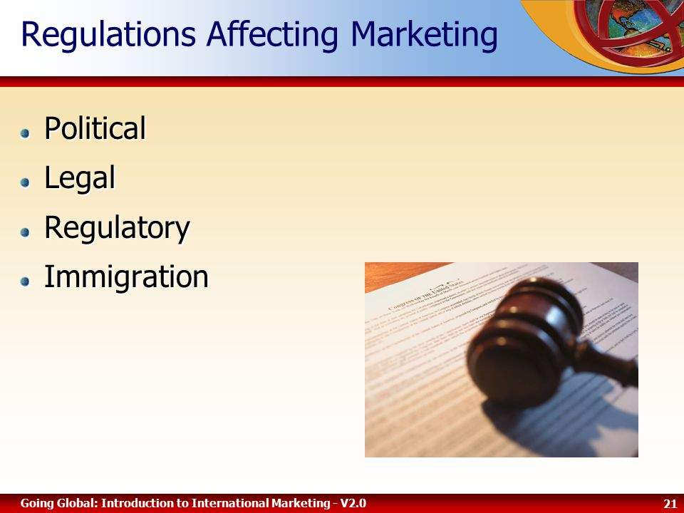 21 Going Global: Introduction to International Marketing - V2.0 Regulations Affecting MarketingPoliticalLegalRegulatoryImmigration