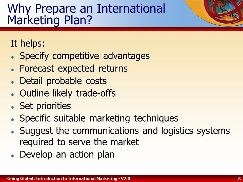 8 Going Global: Introduction to International Marketing - V2.0 Why Prepare an International Marketing Plan.