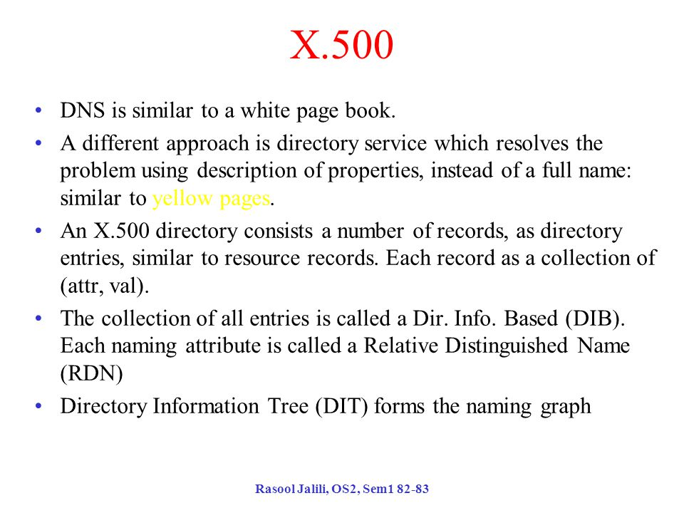Rasool Jalili, OS2, Sem1 82-83 X.500 DNS is similar to a white page book.