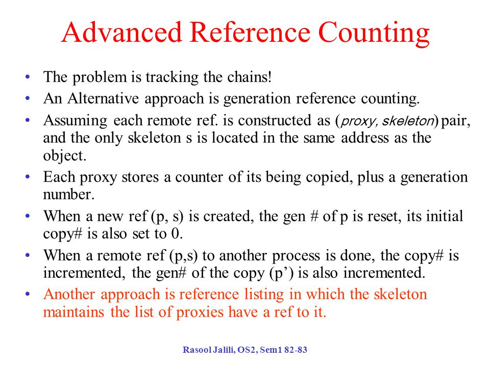 Rasool Jalili, OS2, Sem1 82-83 Advanced Reference Counting The problem is tracking the chains.