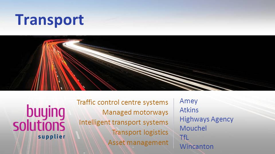 Transport Amey Atkins Highways Agency Mouchel TfL Wincanton Traffic control centre systems Managed motorways Intelligent transport systems Transport logistics Asset management