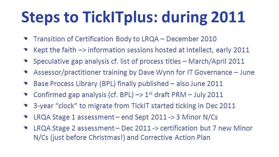 Transition of Certification Body to LRQA – December 2010 Kept the faith –> information sessions hosted at Intellect, early 2011 Speculative gap analysis cf.