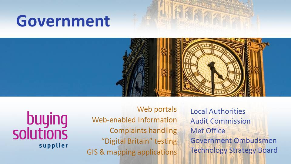 Government Local Authorities Audit Commission Met Office Government Ombudsmen Technology Strategy Board Web portals Web-enabled Information Complaints handling Digital Britain testing GIS & mapping applications