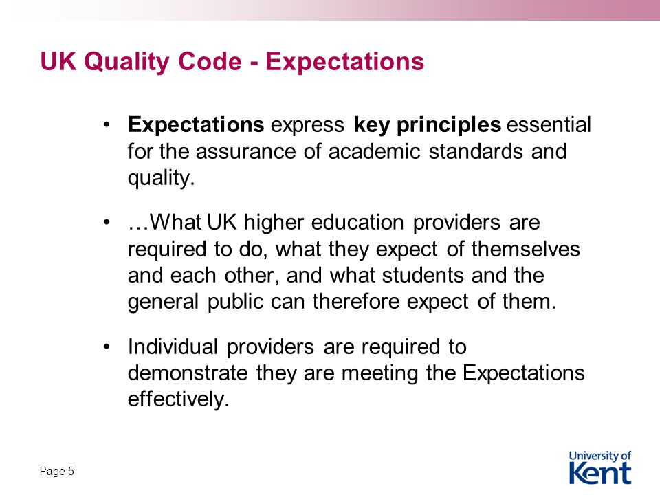 UK Quality Code - Expectations Expectations express key principles essential for the assurance of academic standards and quality.