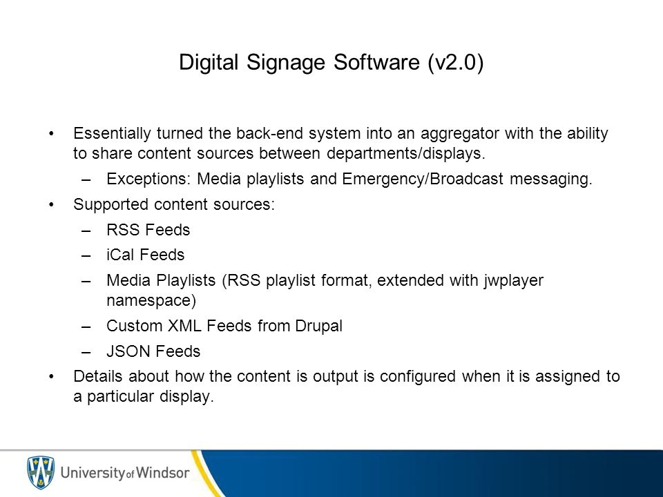 Digital Signage Software (v2.0) Essentially turned the back-end system into an aggregator with the ability to share content sources between departments/displays.
