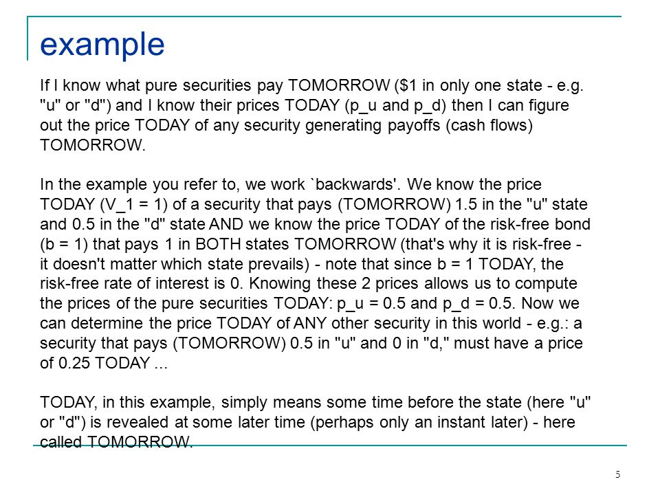 5 example If I know what pure securities pay TOMORROW ($1 in only one state - e.g.