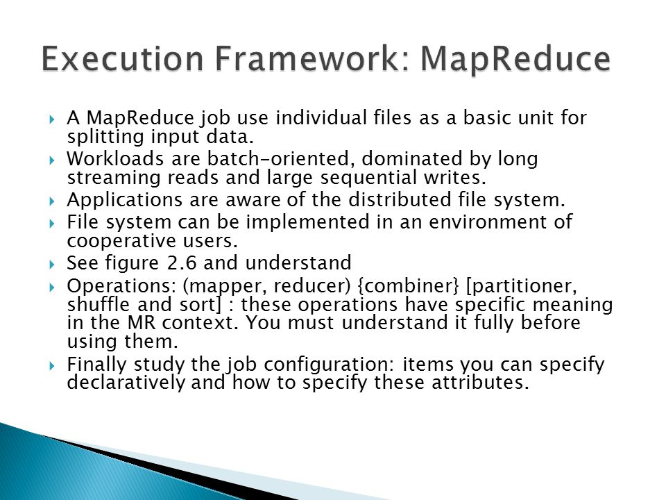  A MapReduce job use individual files as a basic unit for splitting input data.