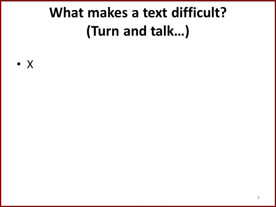 What makes a text difficult (Turn and talk…) X 8