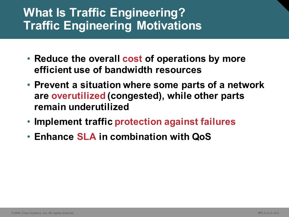 © 2006 Cisco Systems, Inc. All rights reserved. MPLS v2.2—8-4 What Is Traffic Engineering.