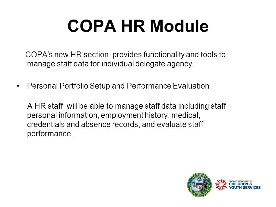 Future COPA HR & Monitoring Modules COPA new Human Resource and Monitoring sections utilize performance standards to collect, process, and report data on individual Agency and Grantee.