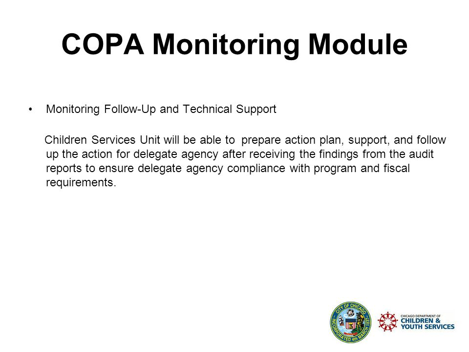 COPA Monitoring Module COPA s new Monitoring section provides functionality and tools to track site visits, conduct, follow-up and support audits for the Grantee.