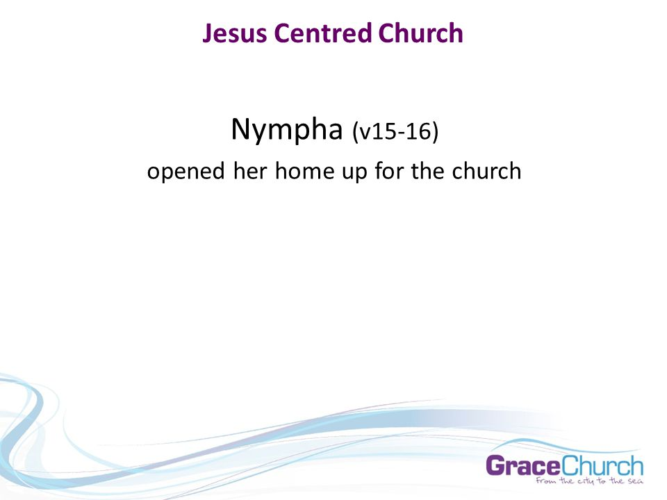 Jesus Centred Church Nympha (v15-16) opened her home up for the church