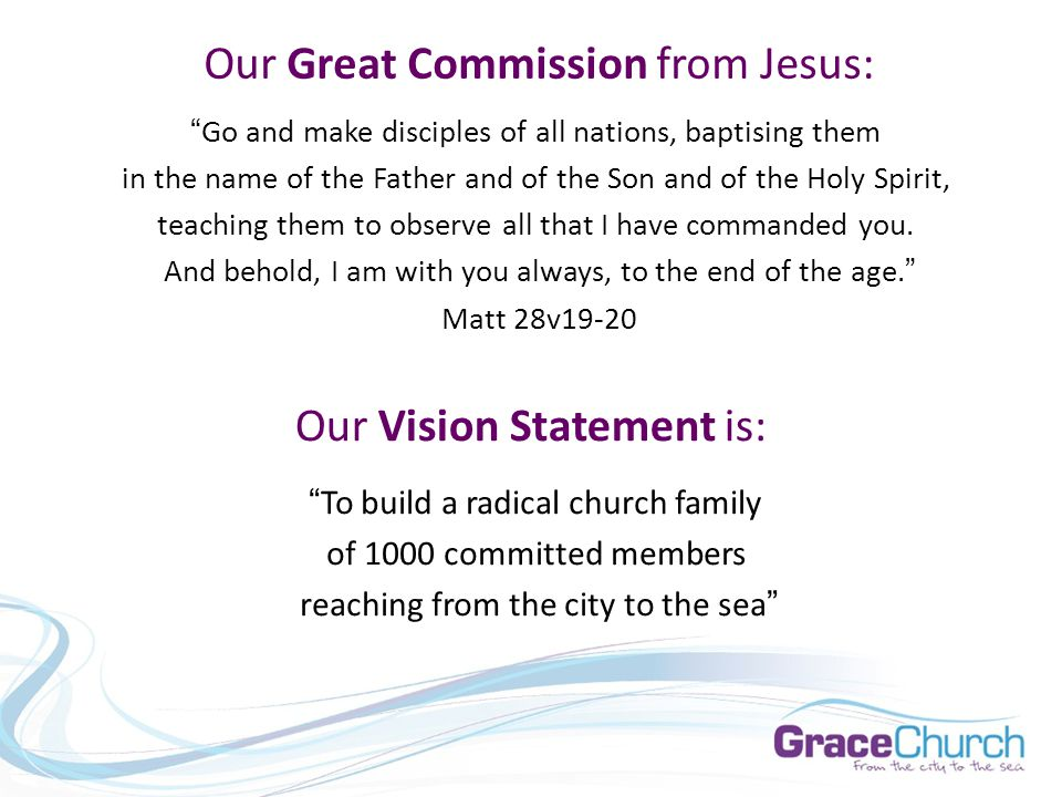Our Great Commission from Jesus: Go and make disciples of all nations, baptising them in the name of the Father and of the Son and of the Holy Spirit, teaching them to observe all that I have commanded you.