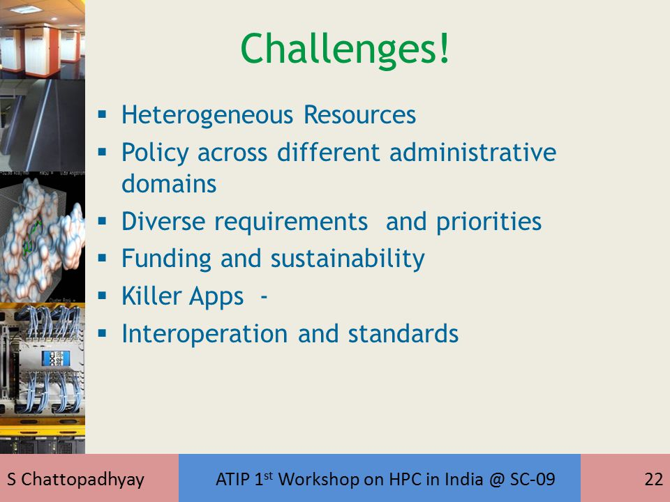 S Chattopadhyay ATIP 1 st Workshop on HPC in India @ SC-0922 Challenges.