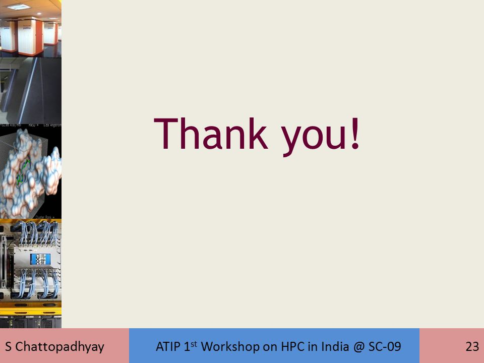 S Chattopadhyay ATIP 1 st Workshop on HPC in India @ SC-0923 Thank you!