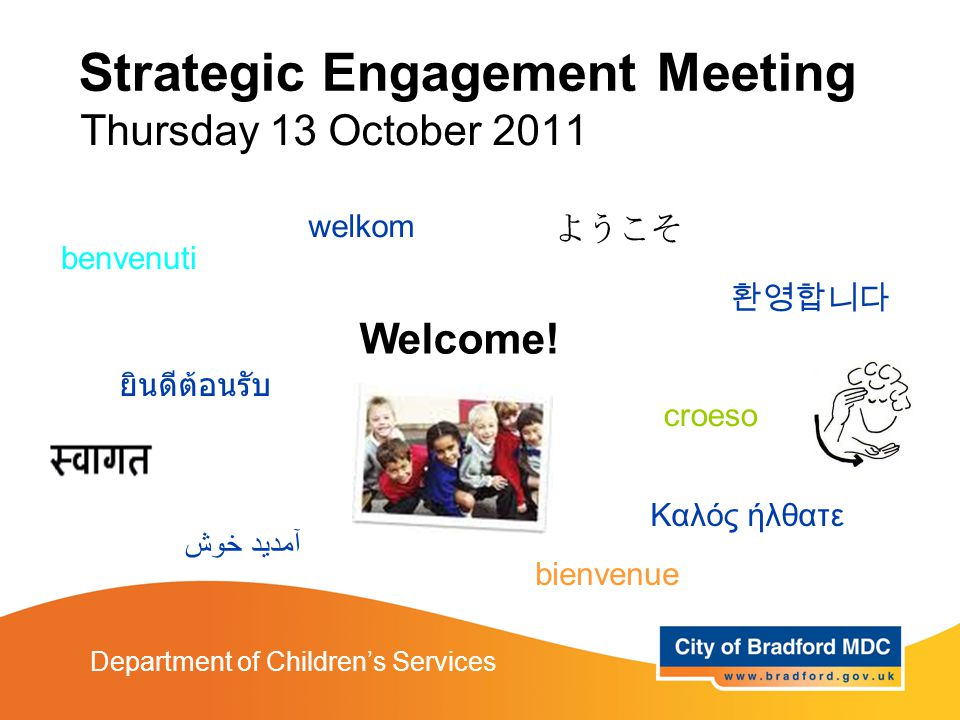 Strategic Engagement Meeting Thursday 13 October 2011 Department of Children's Services 환영합니다 ยินดีต้อนรับ Welcome.