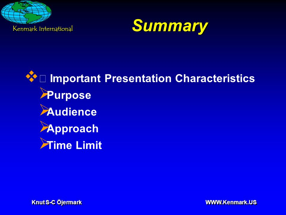 K enmark International Knut S-C Öjermark WWW.Kenmark.US Summary  • Important Presentation Characteristics  Purpose  Audience  Approach  Time Limit