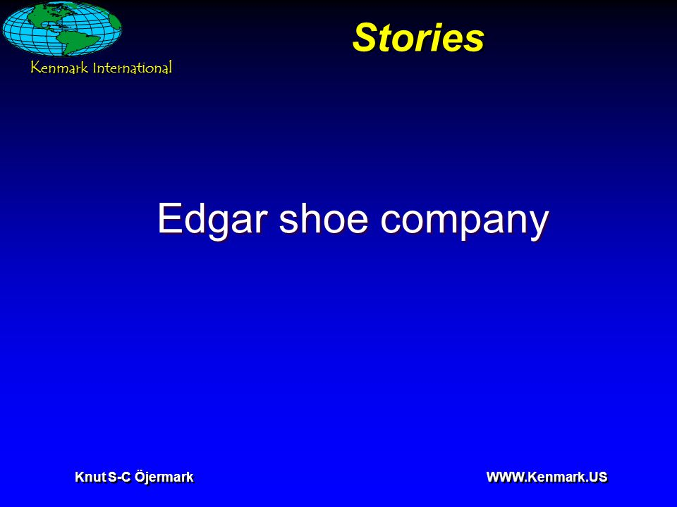 K enmark International Knut S-C Öjermark WWW.Kenmark.US Stories Edgar shoe company