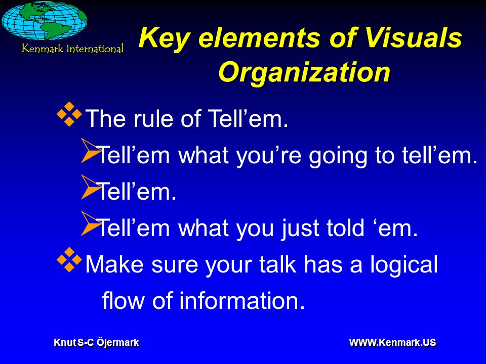 K enmark International Knut S-C Öjermark WWW.Kenmark.US Key elements of Visuals Organization  The rule of Tell'em.