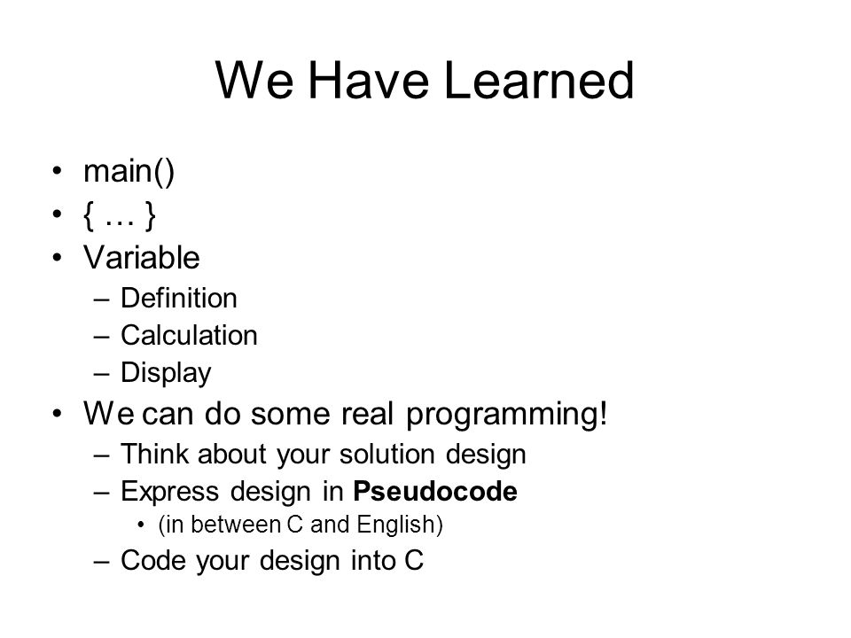 We Have Learned main() { … } Variable –Definition –Calculation –Display We can do some real programming.