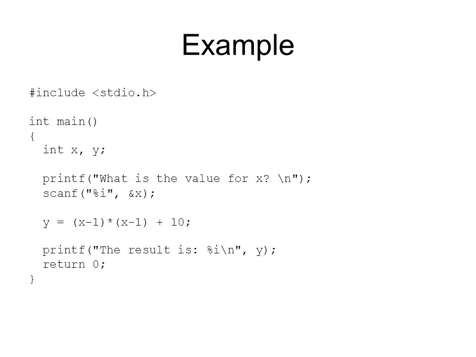 Example #include int main() { int x, y; printf( What is the value for x.