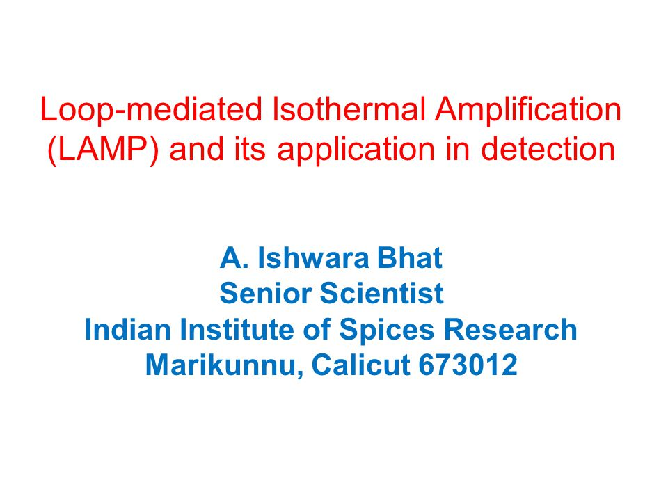 Loop-mediated Isothermal Amplification (LAMP) and its application in detection A.