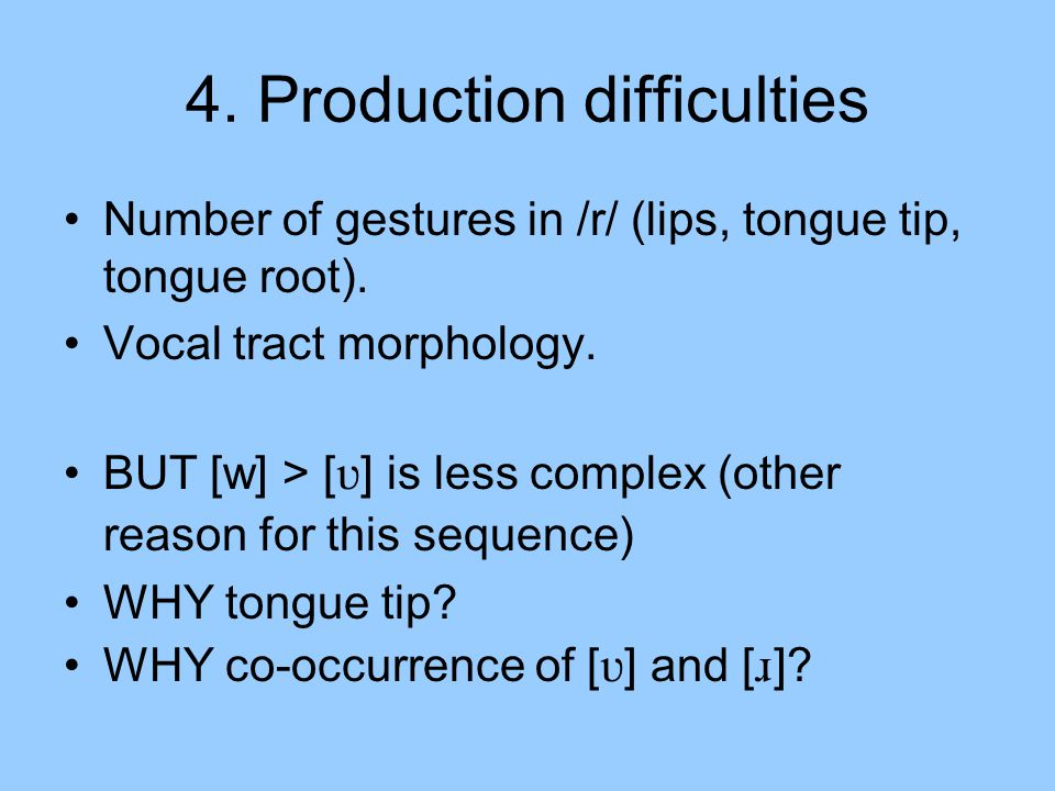 4. Production difficulties Number of gestures in /r/ (lips, tongue tip, tongue root).
