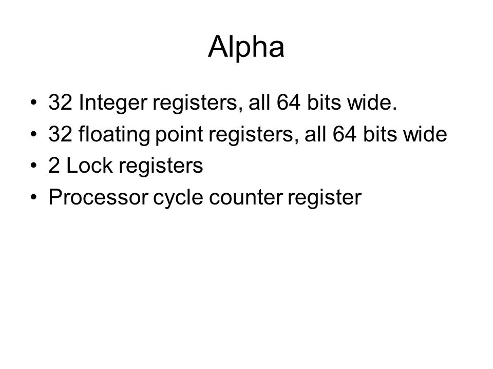 Alpha 32 Integer registers, all 64 bits wide.