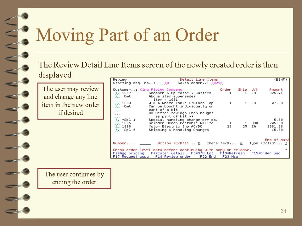 23 Moving Part of an Order The complete order is edited, similar to a standard DMAS order copy Any errors or warnings generated are displayed for the user's benefit The user continues by pressing the Enter key