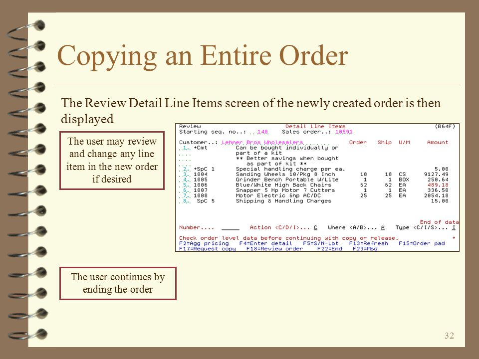 31 Copying an Entire Order The complete order is edited, similar to a standard DMAS order copy Any errors or warnings generated are displayed for the user's benefit The user continues by pressing the Enter key