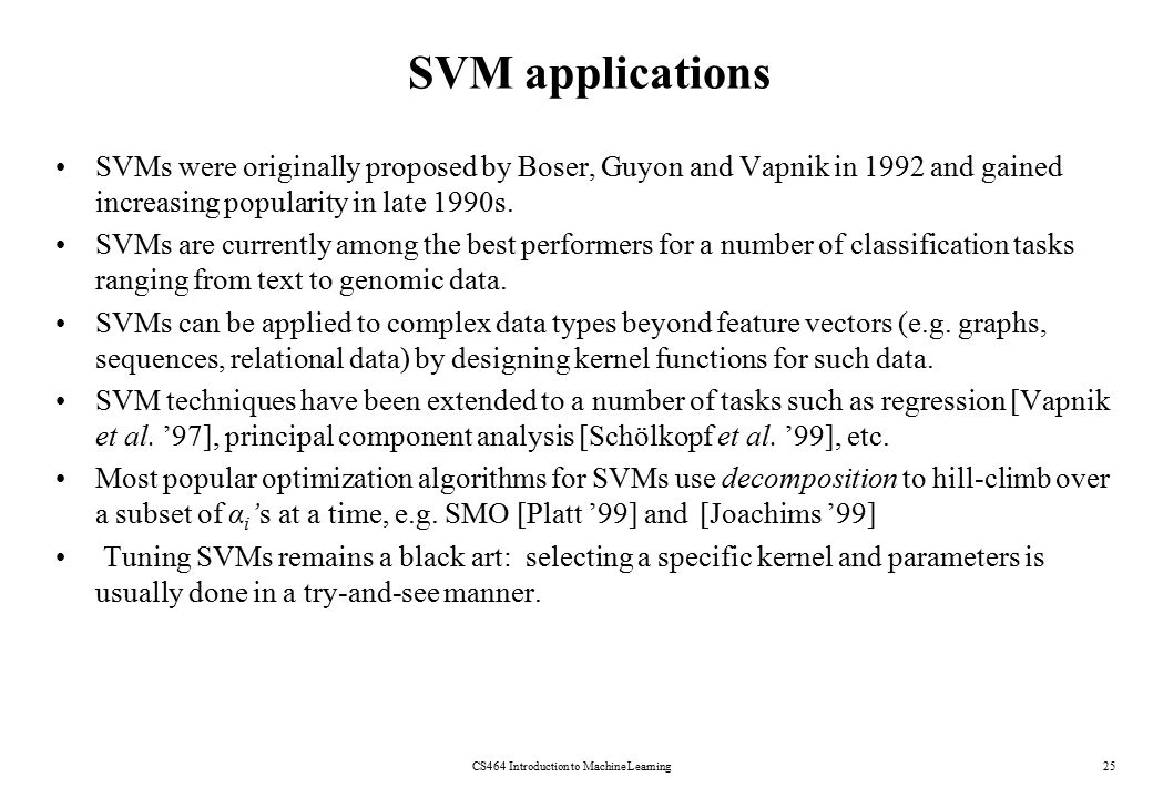 SVM applications SVMs were originally proposed by Boser, Guyon and Vapnik in 1992 and gained increasing popularity in late 1990s.
