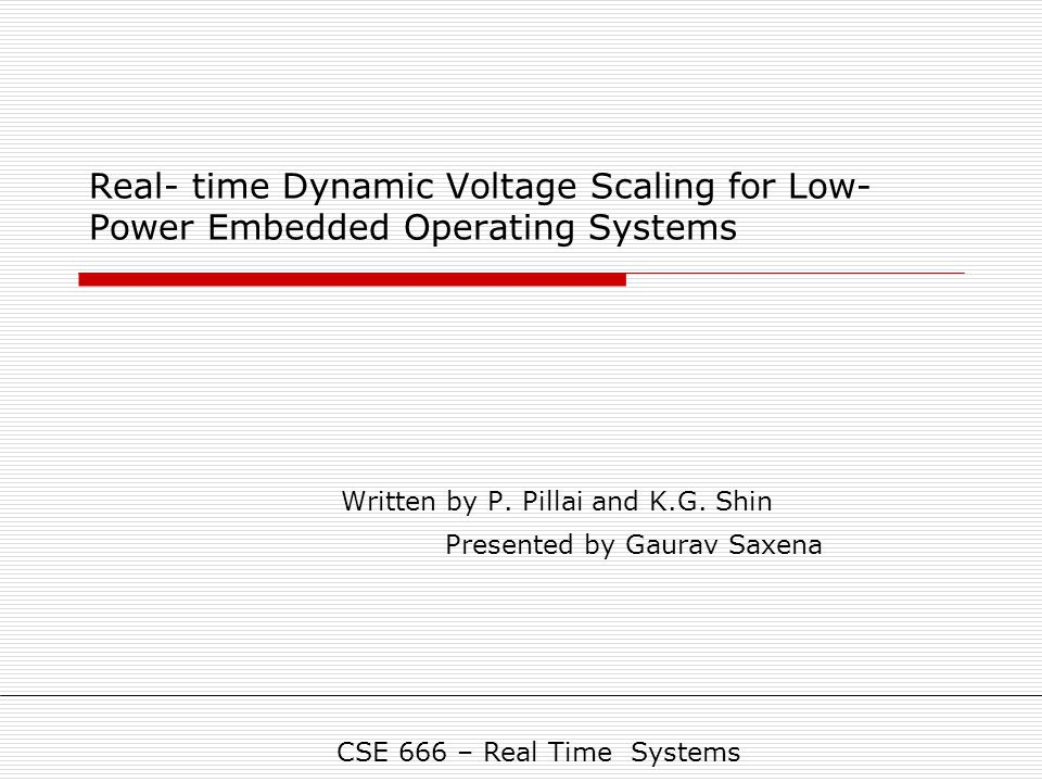 Real- time Dynamic Voltage Scaling for Low- Power Embedded Operating Systems Written by P.