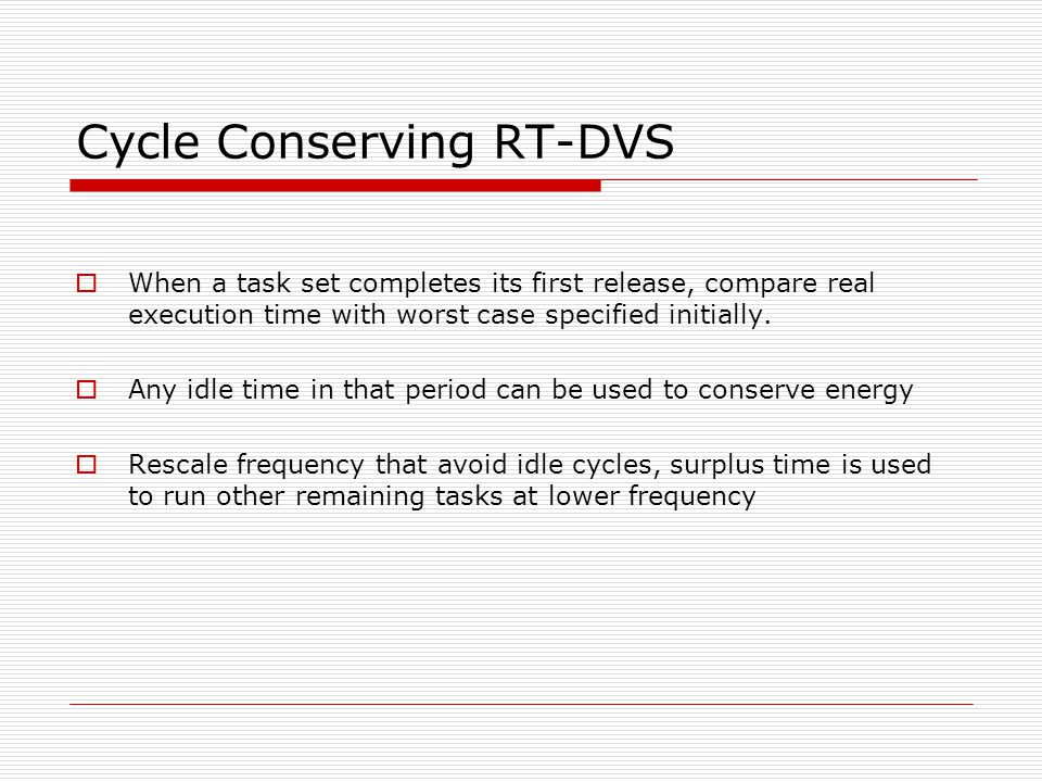 Cycle Conserving RT-DVS  When a task set completes its first release, compare real execution time with worst case specified initially.