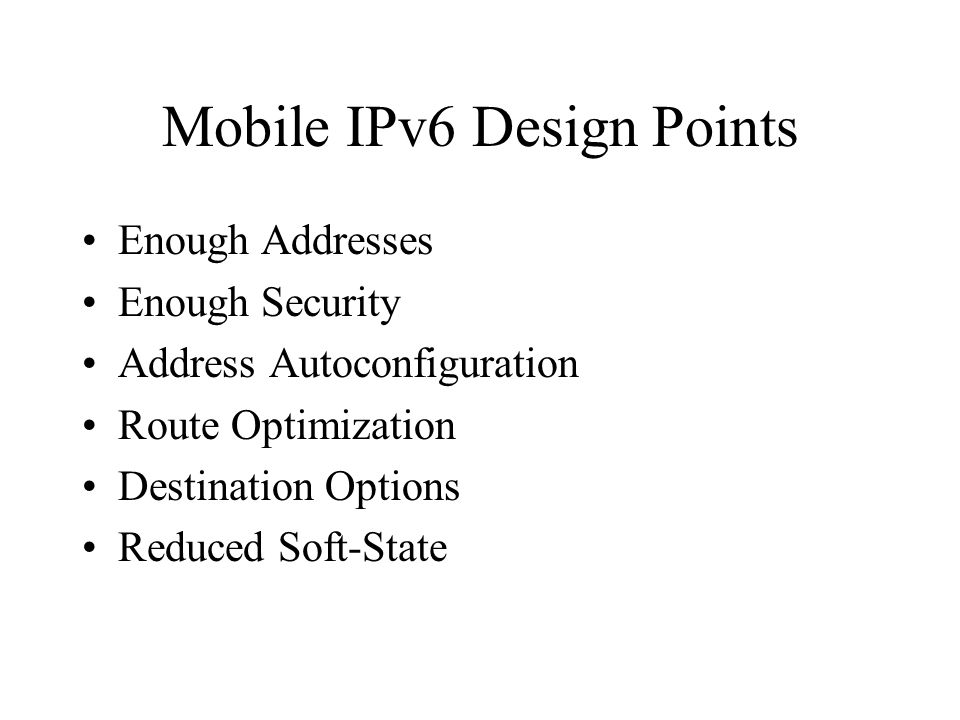 Mobile IPv6 Design Points Enough Addresses Enough Security Address Autoconfiguration Route Optimization Destination Options Reduced Soft-State