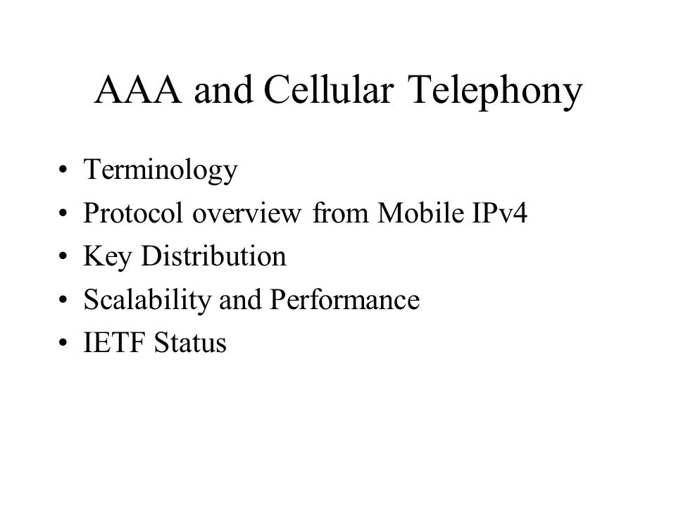 AAA and Cellular Telephony Terminology Protocol overview from Mobile IPv4 Key Distribution Scalability and Performance IETF Status