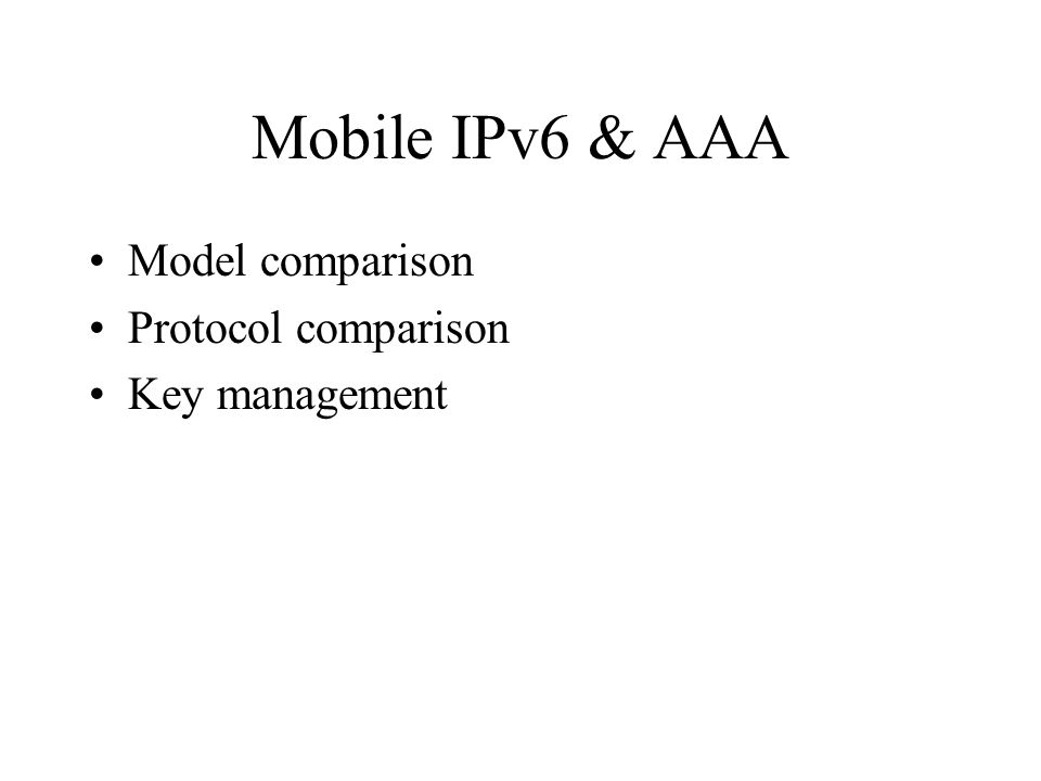 Mobile IPv6 & AAA Model comparison Protocol comparison Key management