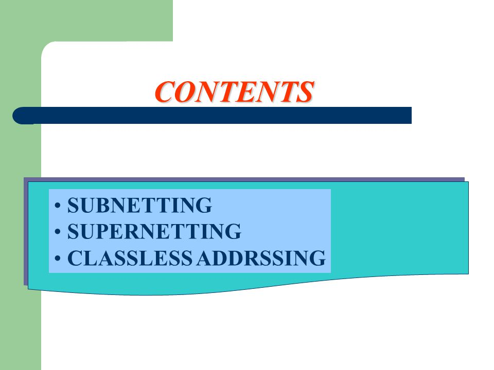 CONTENTS SUBNETTING SUPERNETTING CLASSLESS ADDRSSING