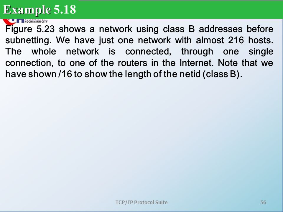 TCP/IP Protocol Suite56 Figure 5.23 shows a network using class B addresses before subnetting.