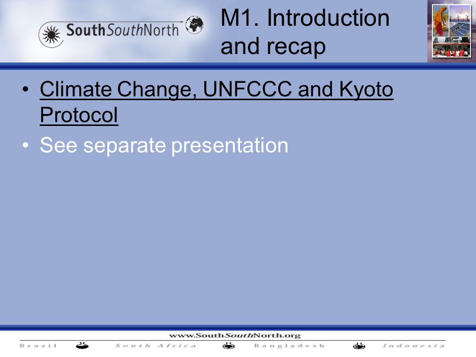 Climate Change, UNFCCC and Kyoto Protocol See separate presentation M1. Introduction and recap