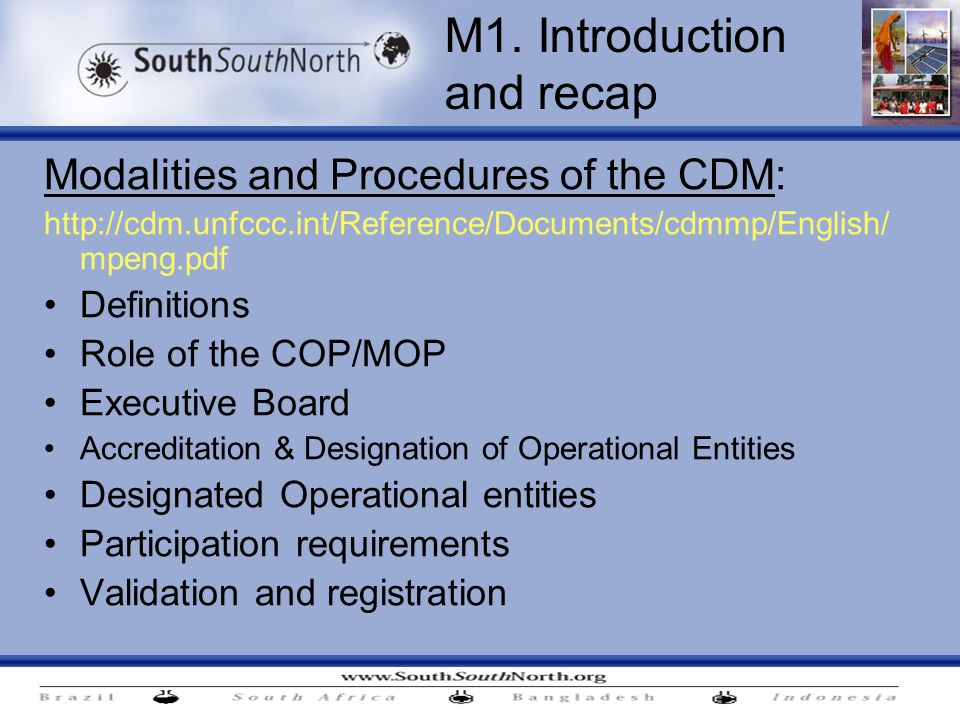 Modalities and Procedures of the CDM:   mpeng.pdf Definitions Role of the COP/MOP Executive Board Accreditation & Designation of Operational Entities Designated Operational entities Participation requirements Validation and registration M1.