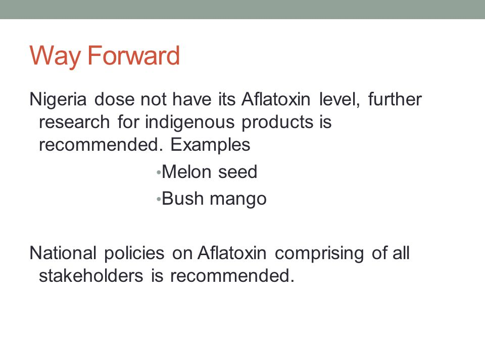 Way Forward Nigeria dose not have its Aflatoxin level, further research for indigenous products is recommended.