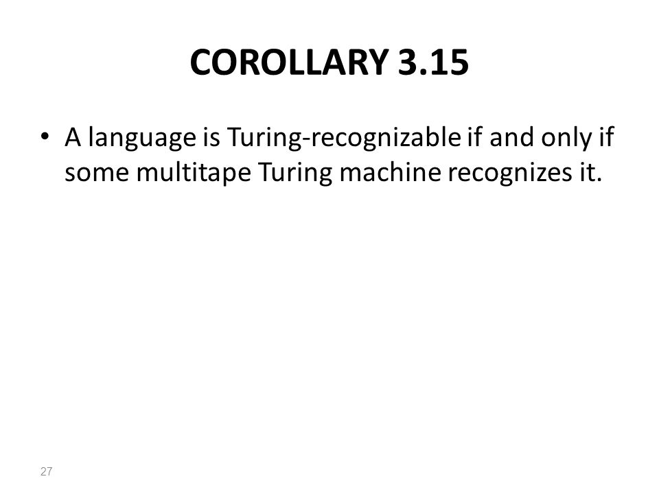 COROLLARY 3.15 A language is Turing-recognizable if and only if some multitape Turing machine recognizes it.