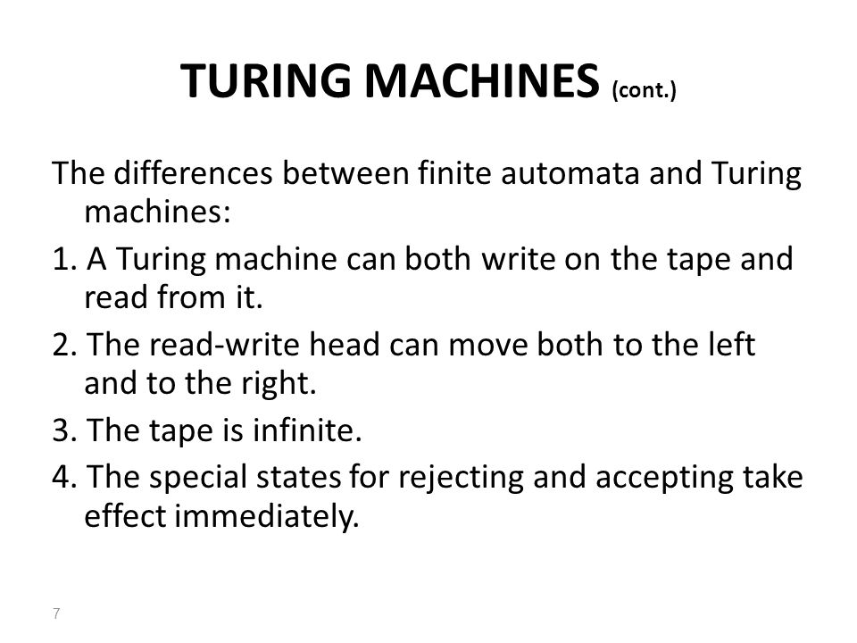 The differences between finite automata and Turing machines: 1.