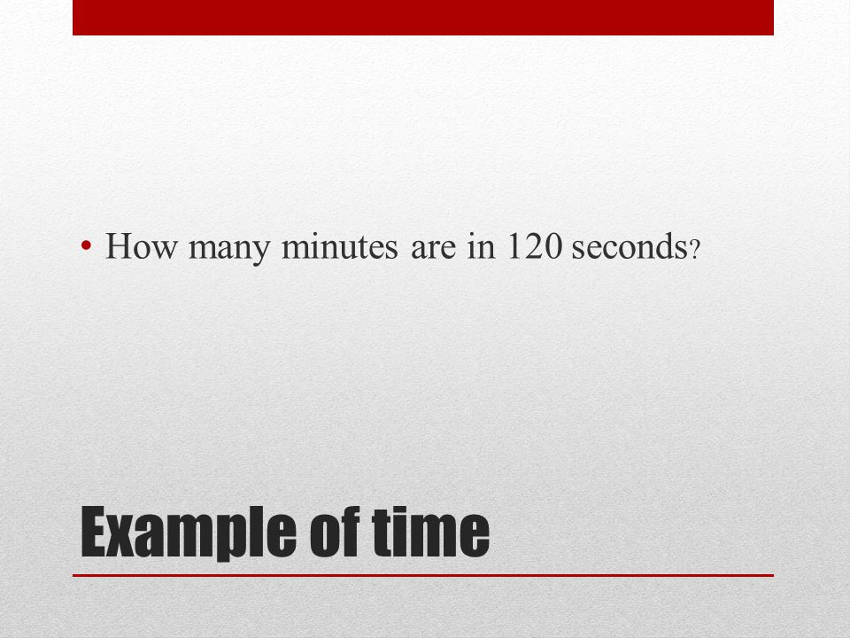 Example of time How many minutes are in 120 seconds