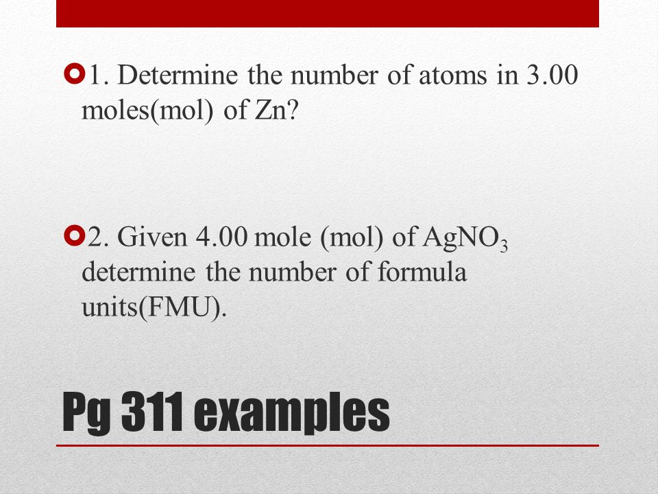 Pg 311 examples  1. Determine the number of atoms in 3.00 moles(mol) of Zn.